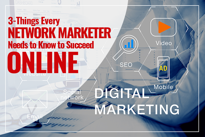 3-Things Network Marketers Need To Know To Succeed Online